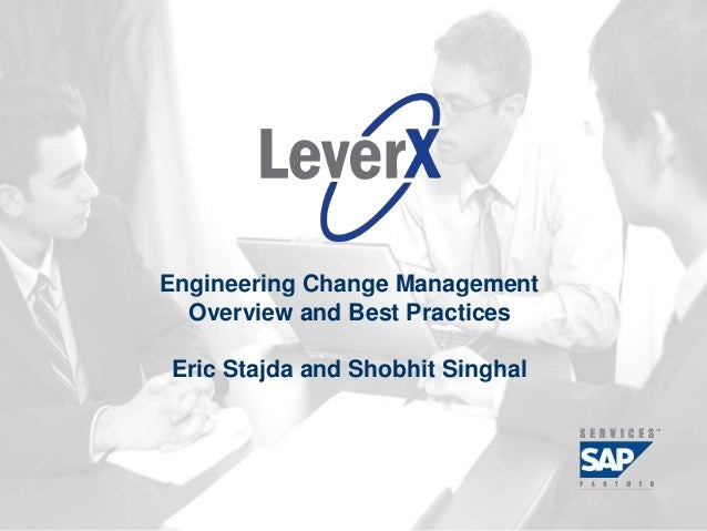 Assisting Companies Leverage Investments in SAP Solutions Engineering Change Management Overview and Best Practices Eric S...