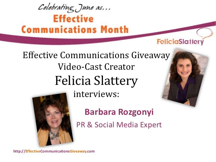 Effective Communications Giveaway Video-Cast CreatorFelicia Slatteryinterviews:<br />Barbara Rozgonyi<br />PR & Social Med...