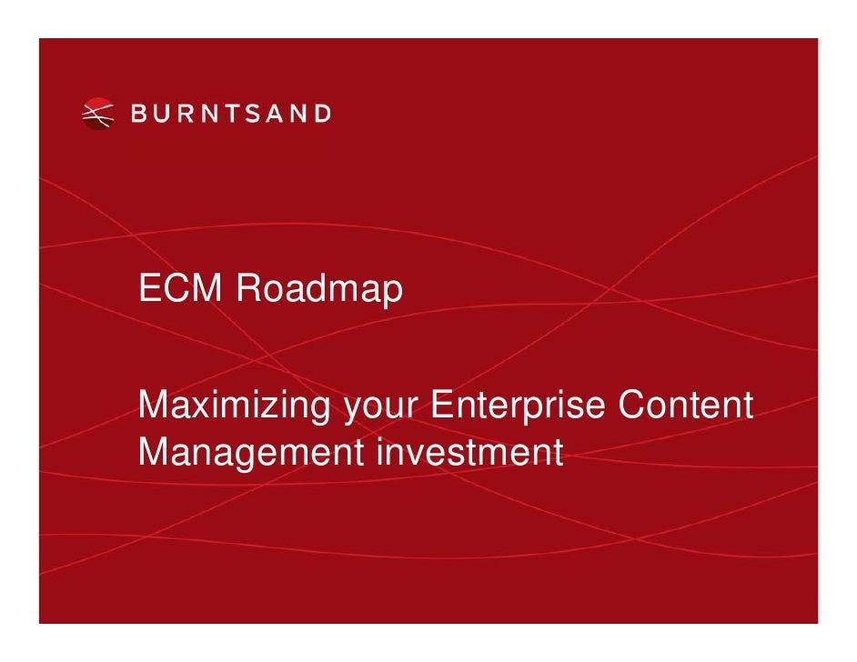 ECM RoadmapMaximizing your Enterprise ContentManagement investment