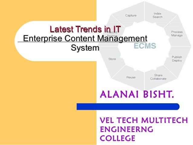 Latest Trends in ITLatest Trends in IT Enterprise Content ManagementEnterprise Content Management SystemSystem ALANAI BISH...