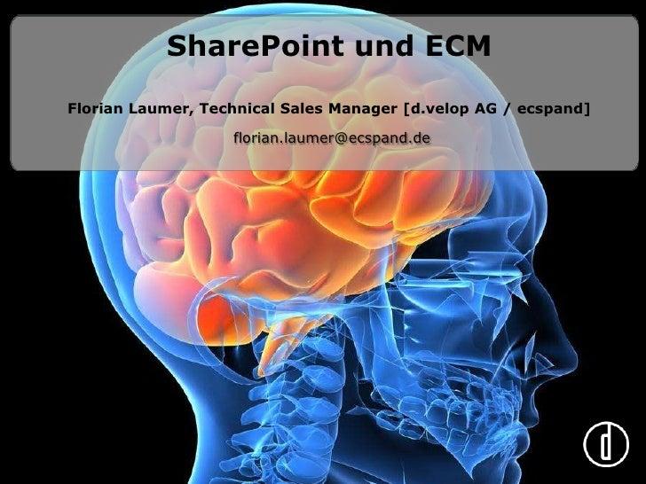 SharePoint und ECMFlorian Laumer, Technical Sales Manager [d.velop AG / ecspand]<br /> florian.laumer@ecspand.de <br />
