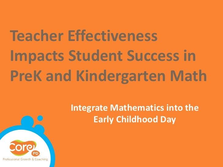 Teacher EffectivenessImpacts Student Success inPreK and Kindergarten Math        Integrate Mathematics into the           ...