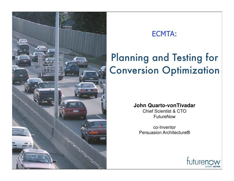 ECMTA:   Planning and Testing for Conversion Optimization        John Quarto-vonTivadar         Chief Scientist  CTO      ...