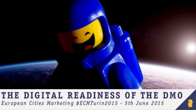 THE DIGITAL READINESS OF THE DMO European Cities Marketing #ECMTurin2015 - 5th June 2015