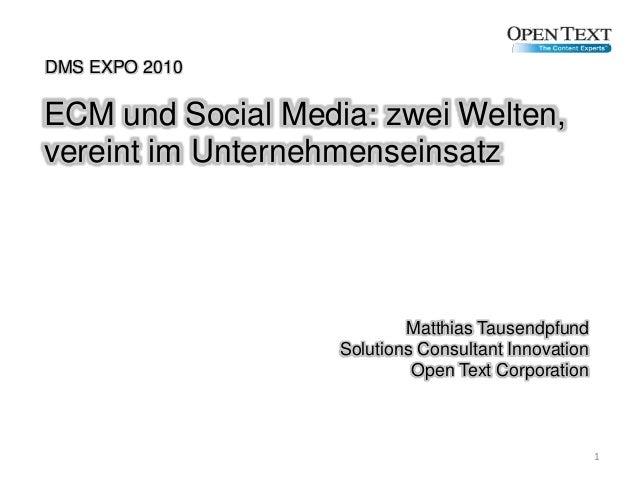 ECM und Social Media: zwei Welten, vereint im Unternehmenseinsatz DMS EXPO 2010 Matthias Tausendpfund Solutions Consultant...