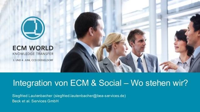 Integration von ECM & Social – Wo stehen wir? Siegfried Lautenbacher (siegfried.lautenbacher@bea-services.de) Beck et al. ...