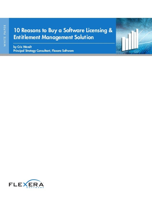 WHITEPAPER 10 Reasons to Buy a Software Licensing & Entitlement Management Solution by Cris Wendt Principal Strategy Consu...