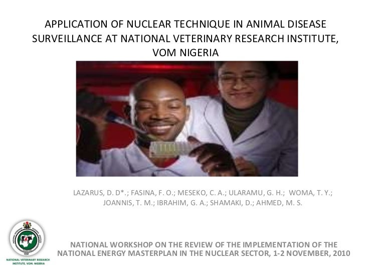 APPLICATION OF NUCLEAR TECHNIQUE IN ANIMAL DISEASE SURVEILLANCE AT NATIONAL VETERINARY RESEARCH INSTITUTE, VOM NIGERIA LAZ...