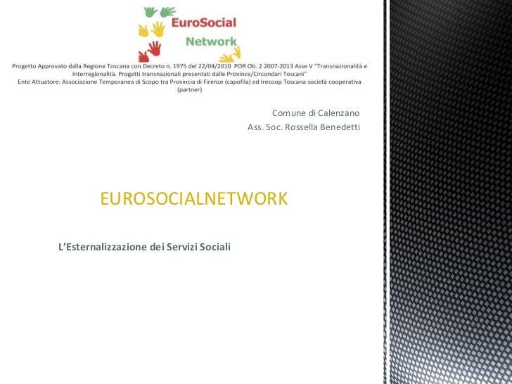 Comune di Calenzano Ass. Soc. Rossella Benedetti EUROSOCIALNETWORK L'Esternalizzazione dei Servizi Sociali