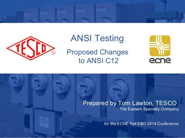 ANSI Testing  Proposed Changes  to ANSI C12  Prepared by Tom Lawton, TESCO  10/02/2012 Slide 1  The Eastern Specialty Comp...