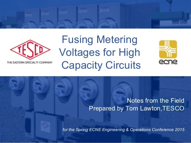 10/02/2012 Slide 1 Fusing Metering Voltages for High Capacity Circuits Notes from the Field Prepared by Tom Lawton,TESCO f...