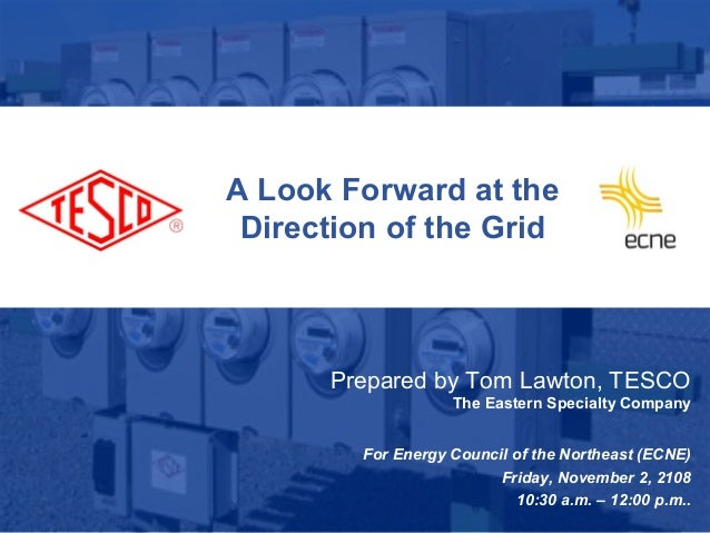 Slide 110/02/2012 Slide 1 A Look Forward at the Direction of the Grid Prepared by Tom Lawton, TESCO The Eastern Specialty ...