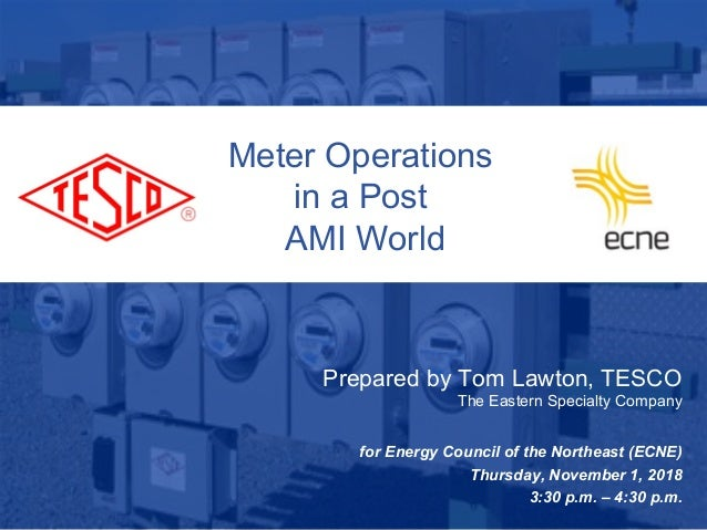Slide 110/02/2012 Slide 1 Meter Operations in a Post AMI World Prepared by Tom Lawton, TESCO The Eastern Specialty Company...