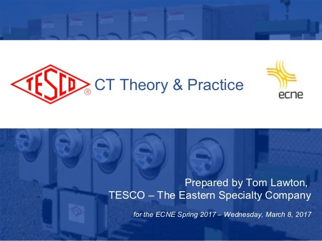 1 10/02/2012 Slide 1 CT Theory & Practice Prepared by Tom Lawton, TESCO – The Eastern Specialty Company for the ECNE Sprin...
