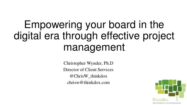 Empowering your board in the digital era through effective project management Christopher Wynder, Ph.D Director of Client ...