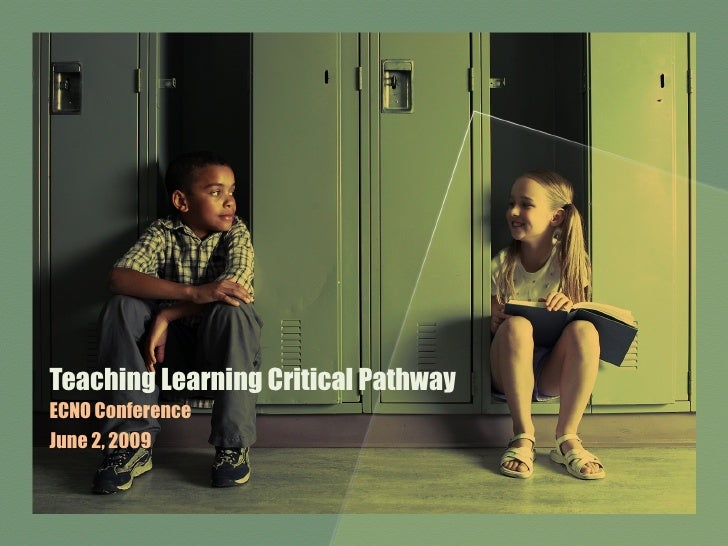 Teaching Learning Critical Pathway ECNO Conference June 2, 2009