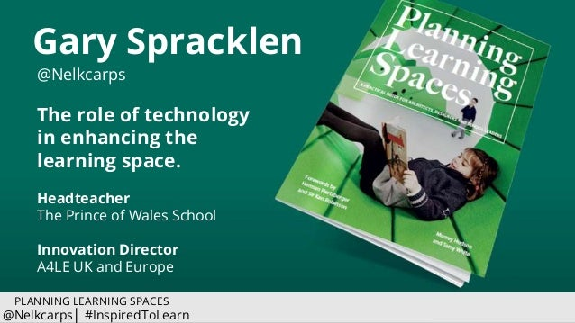 Gary Spracklen @Nelkcarps The role of technology in enhancing the learning space. Headteacher The Prince of Wales School I...