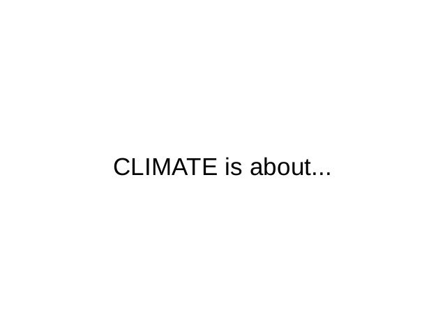CLIMATE is about...