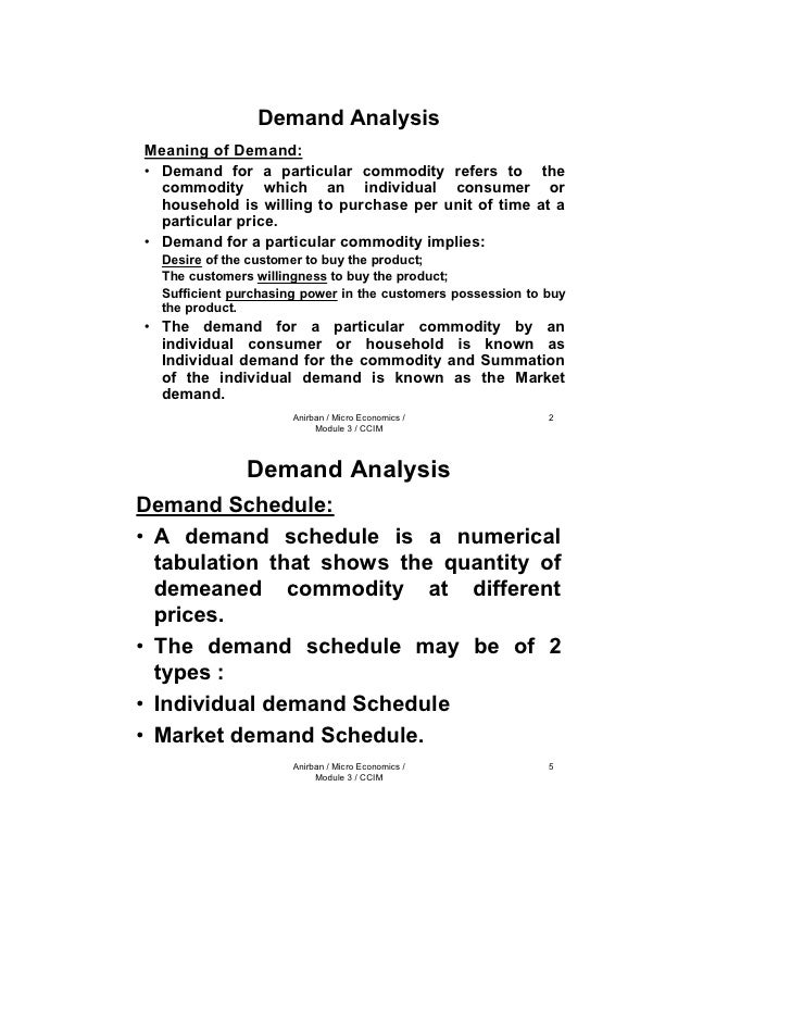Demand Analysis Meaning of Demand: • Demand for a particular commodity refers to the   commodity which an individual consu...