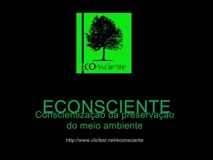 ECONSCIENTE Conscientização da preservação do meio ambiente http://www.clicfest.net/econsciente