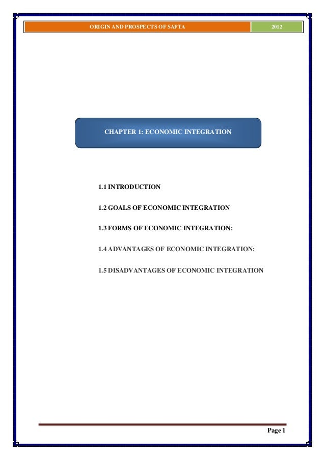 ORIGIN AND PROSPECTS OF SAFTA                  2012    CHAPTER 1: ECONOMIC INTEGRATION  1.1 INTRODUCTION  1.2 GOALS OF ECO...
