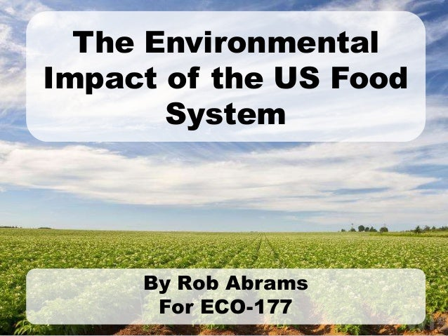 The Environmental Impact of the US Food System By Rob Abrams For ECO-177