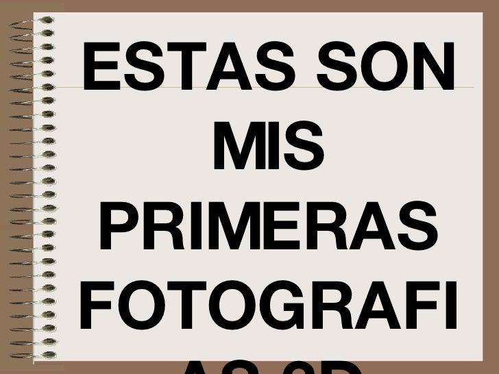 ESTAS SON MIS PRIMERAS FOTOGRAFIAS 3D