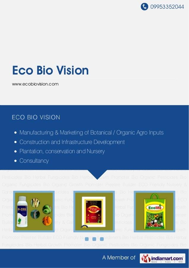 09953352044A Member ofEco Bio Visionwww.ecobiovision.comBio Herbal Pesticides Bio Herbal Fungicides Bio Herbal Growth Prom...