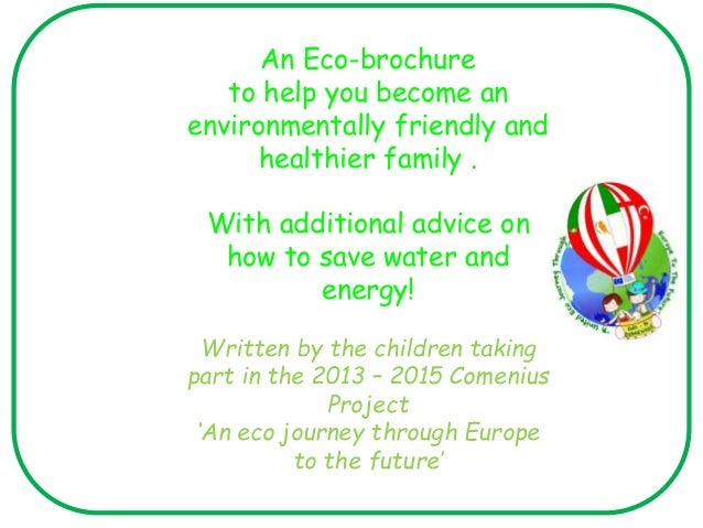 An Eco-brochure to help you become an environmentally friendly and healthier family . With additional advice on how to sav...