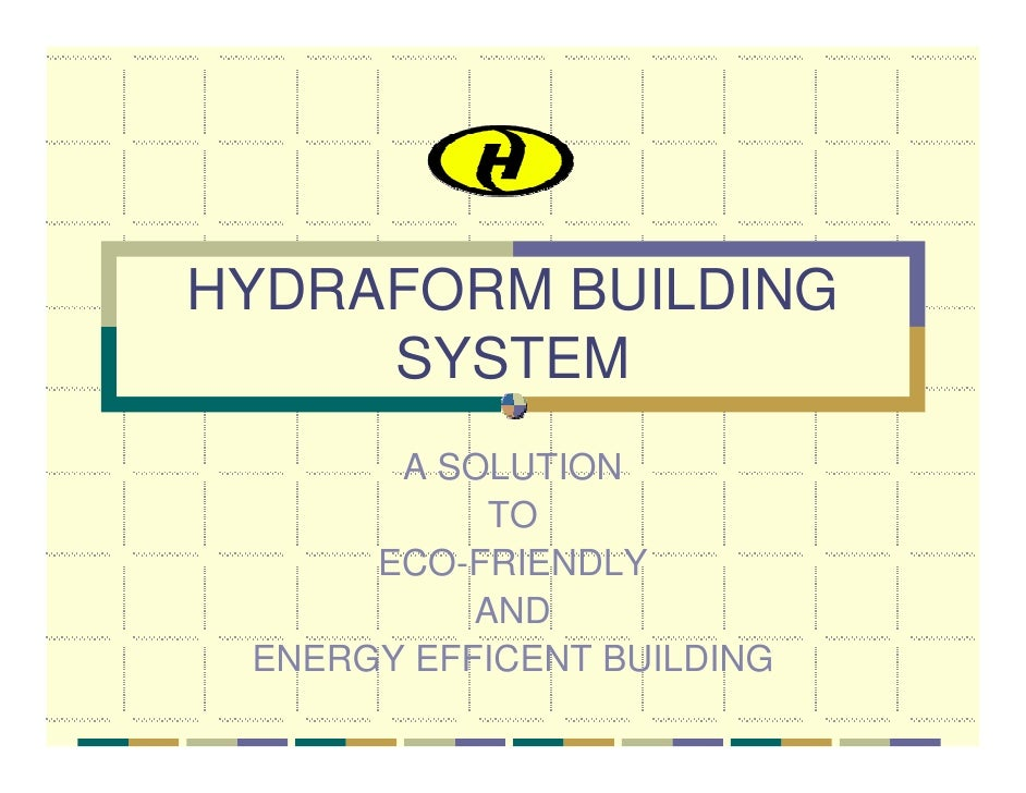 HYDRAFORM BUILDING      SYSTEM        A SOLUTION             TO       ECO-FRIENDLY            AND  ENERGY EFFICENT BUILDING