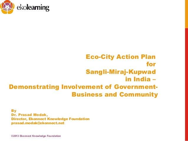 Eco-City Action PlanforSangli-Miraj-Kupwadin India –Demonstrating Involvement of Government-Business and CommunityByDr. Pr...