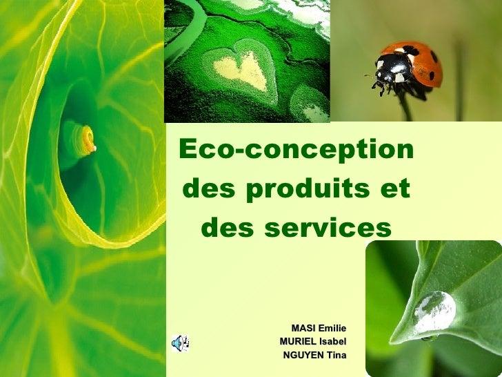 Eco-conception des produits et des services MASI Emilie MURIEL Isabel NGUYEN Tina