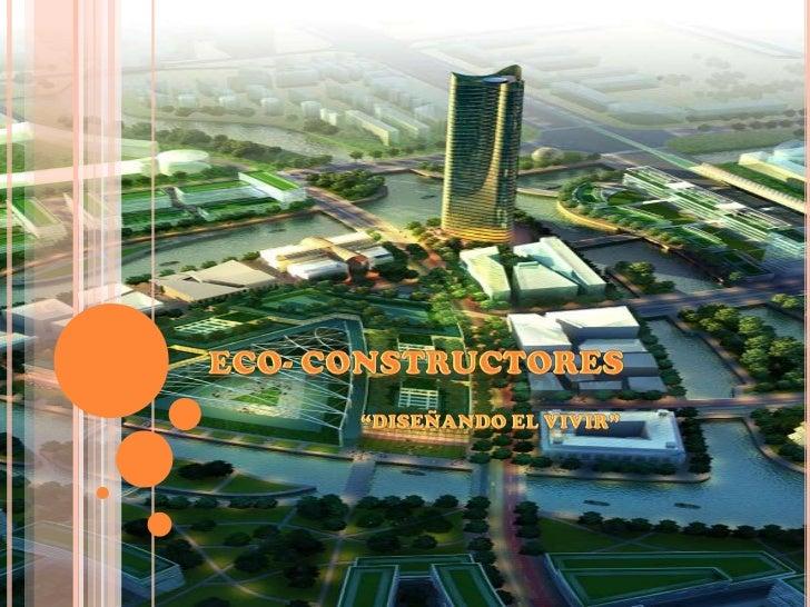 """Eco- constructores<br />""""DISEÑANDO EL VIVIR""""<br />"""