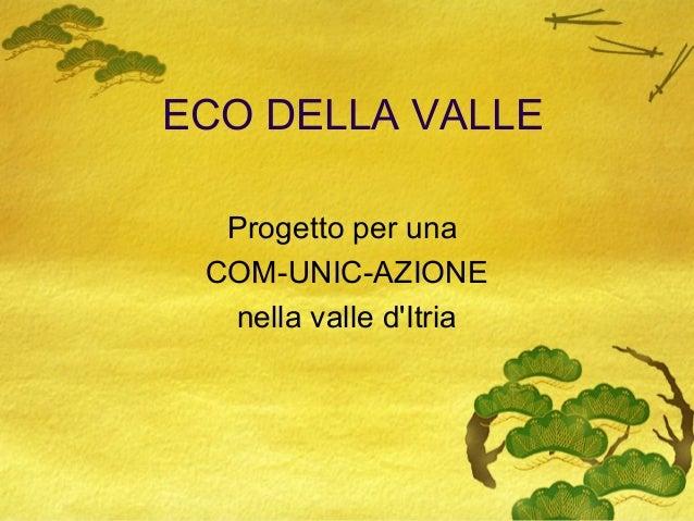 ECO DELLA VALLE Progetto per una COM-UNIC-AZIONE nella valle d'Itria