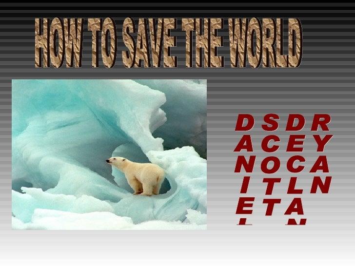 HOW TO SAVE THE WORLD DANIEL  SCOTT  DECLAN  RYAN
