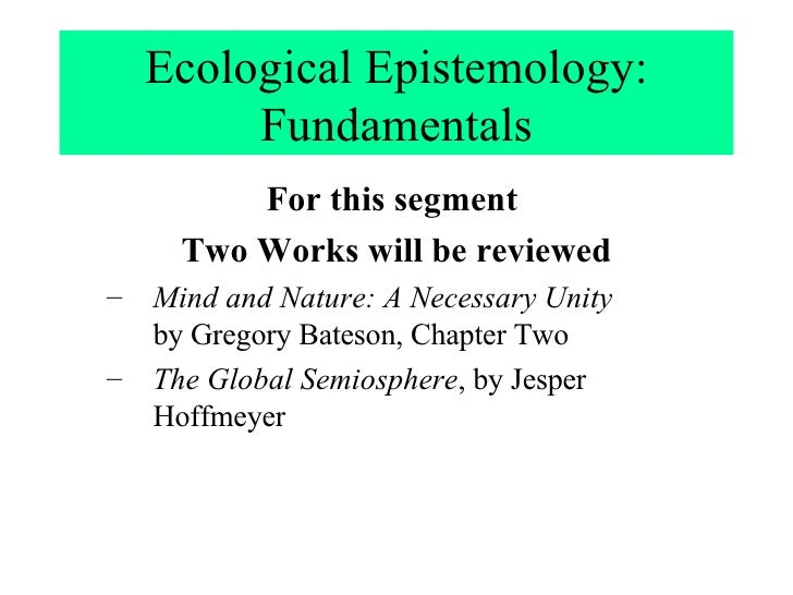 Ecological Epistemology: Fundamentals <ul><li>For this segment   </li></ul><ul><li>Two Works will be reviewed </li></ul><u...