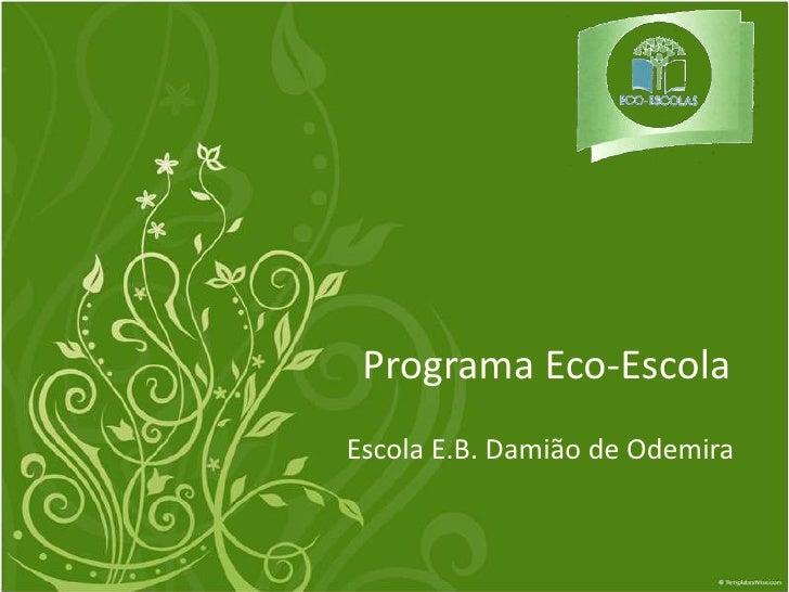 ProgramaEco-Escola<br />Escola E.B. Damião de Odemira<br />