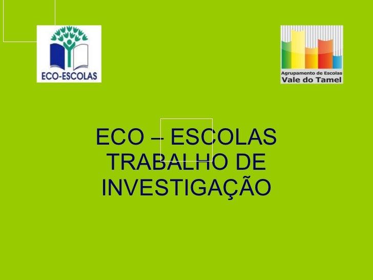 ECO – ESCOLAS TRABALHO DE INVESTIGAÇÃO