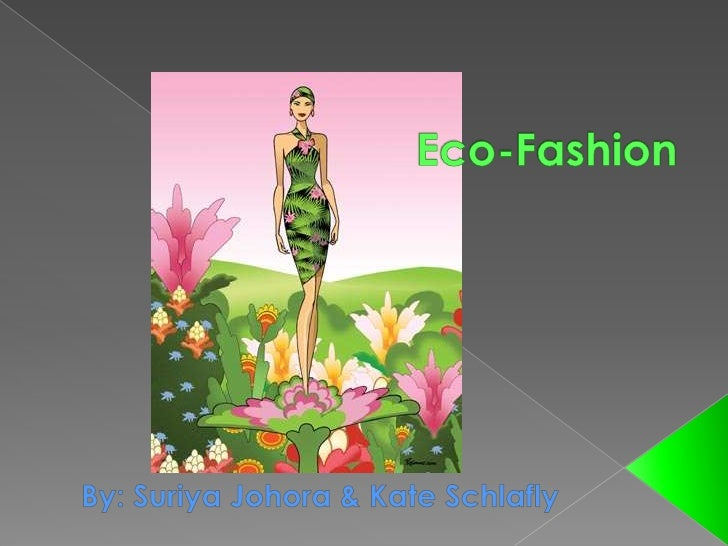 Eco-Fashion<br />By: Suriya Johora & Kate Schlafly<br />