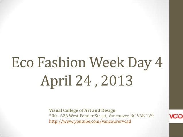 Eco Fashion Week Day 4 April 24 , 2013 Visual College of Art and Design 500 - 626 West Pender Street, Vancouver, BC V6B 1V...