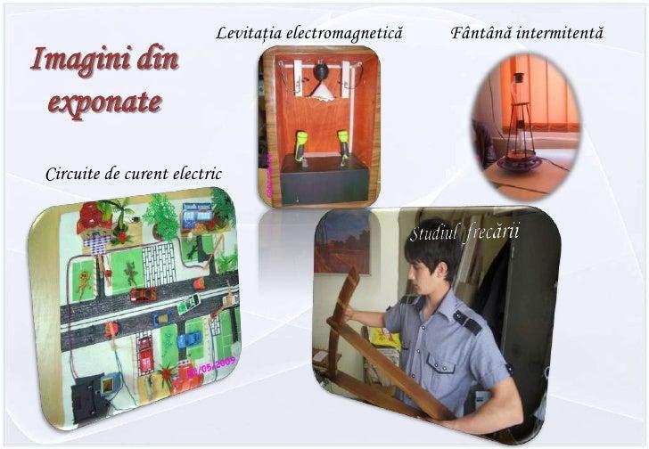 Fântână intermitentă<br />Levitaţia electromagnetică<br />Imagini din exponate<br />Circuite de curent electric<br />Studi...