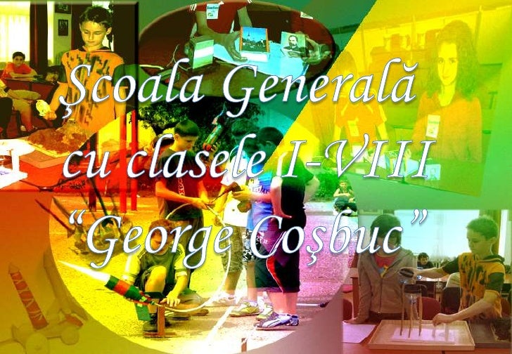 """Şcoala Generală <br />cu clasele I-VIII<br />""""George Coşbuc""""<br />"""