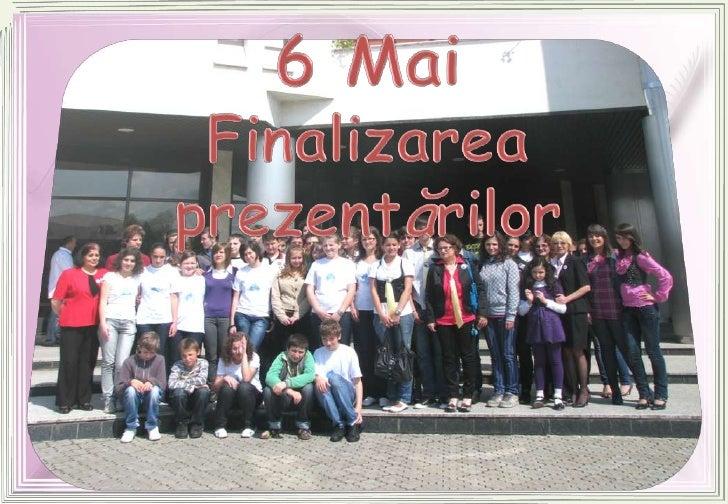 6 Mai Finalizarea prezentărilor<br />