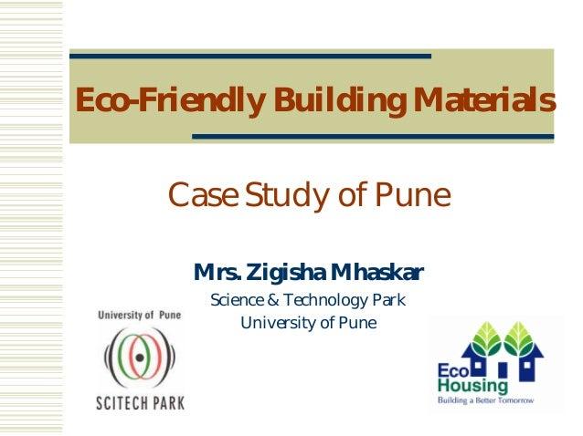 Eco-Friendly Building Materials Case Study of Pune Mrs. Zigisha Mhaskar Science & Technology Park University of Pune