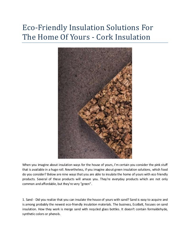 Eco-Friendly Insulation Solutions For The Home Of Yours - Cork Insulation When you imagine about insulation ways for the h...