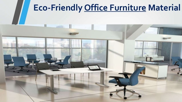 Eco friendly office furniture Eco Green Slideshare Ecofriendly Office Furniture Material