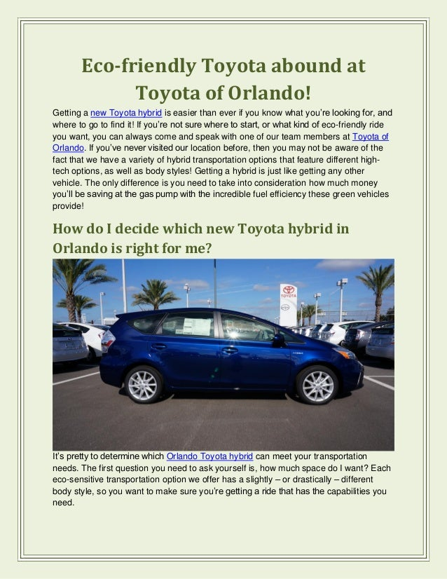Eco-friendly Toyota abound atToyota of Orlando!Getting a new Toyota hybrid is easier than ever if you know what you're loo...