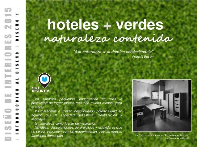 "hoteles + verdes naturaleza contenida DISEÑODEINTERIORES2015 |INTRODUCCIÓNALDISEÑO|DISEÑO1| ""A la naturaleza se la domina ..."