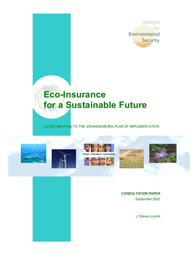 Eco-Insurance for a Sustainable Future A CONTRIBUTION TO THE JOHANNESBURG PLAN OF IMPLEMENTATION CONSULTATION PAPER Septem...