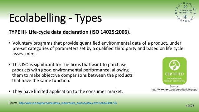 Ecolabelling - Types TYPE III- Life-cycle data declaration (ISO 14025:2006). • Voluntary programs that provide quantified ...